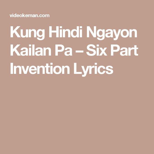 Kung Hindi Ngayon Kailan Pa – Six Part Invention Lyrics