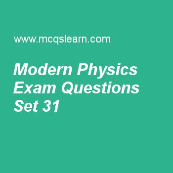 Practice test on modern physics, applied physics quiz 31 online. Free physics exam's questions and answers to learn modern physics test with answers. Practice online quiz to test knowledge on modern physics, induction in physics, solving physics problem, elastic and inelastic collisions, physics problems worksheets. Free modern physics test has multiple choice questions set as according to theory of relative mass of an object is, answer key with choices as depends on particles, speed of ...