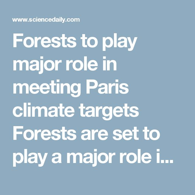 Forests to play major role in meeting Paris climate targets Forests are set to play a major role in meeting the objectives of the Paris Climate Agreement -- however, accurately monitoring progress toward the 'below 2°C' target requires a consistent approach to measuring the impact of forests on greenhouse gas (GHG) emissions.