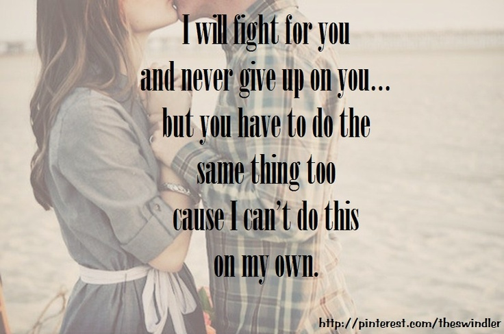 I Will Never Give Up On You Quotes: I Will Fight For You And Never Give Up On You...but You