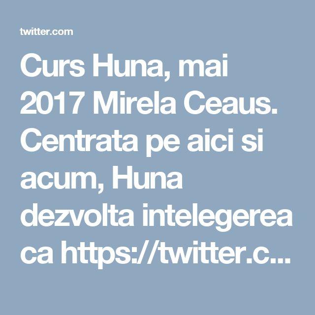 Curs Huna, mai 2017 Mirela Ceaus.  Centrata pe aici si acum, Huna dezvolta intelegerea ca https://twitter.com/terapeuti/status/861626764119953408