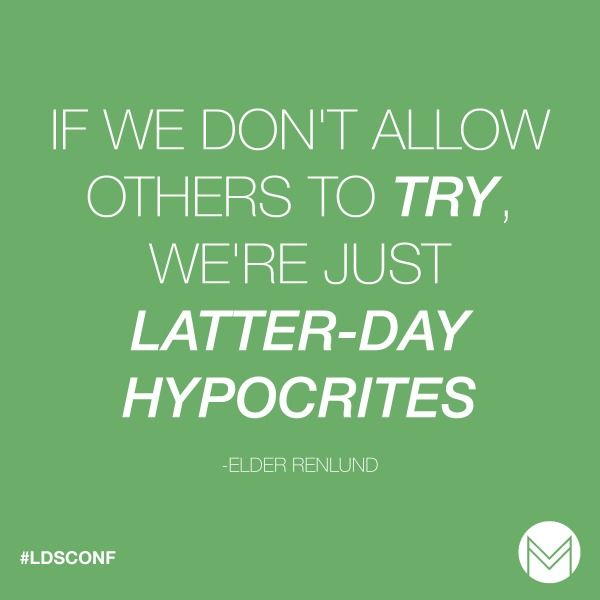 """""""If we don't allow others to try, we're just Latter-day hypocrites."""" -Dale G. Renlund"""