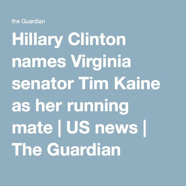 Hillary Clinton names Virginia senator Tim Kaine as her running mate | US news | The Guardian
