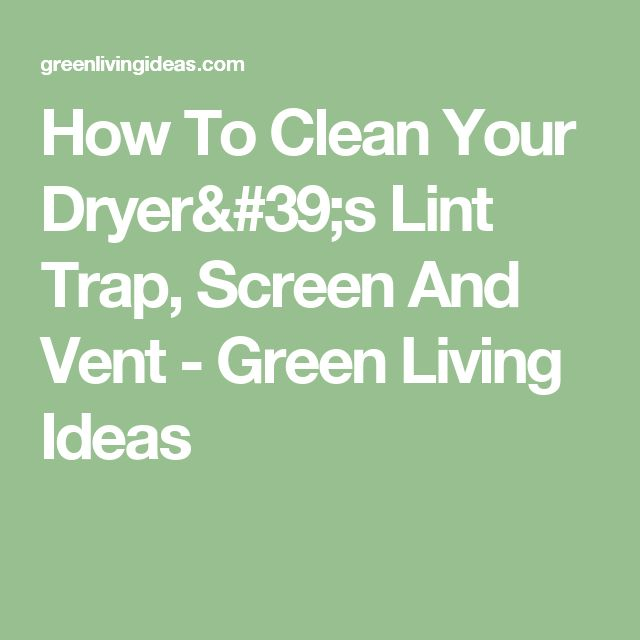 How To Clean Your Dryer's Lint Trap, Screen And Vent - Green Living Ideas