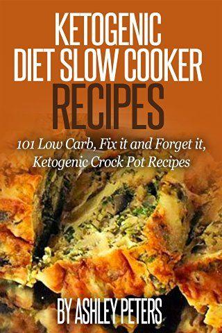 Ketogenic Slow Cooker Recipes: 101 Low Carb, Fix it and Forget it, Ketogenic Crock Pot Recipes (Ketogenic Diet, Ketogenic Cookbook)