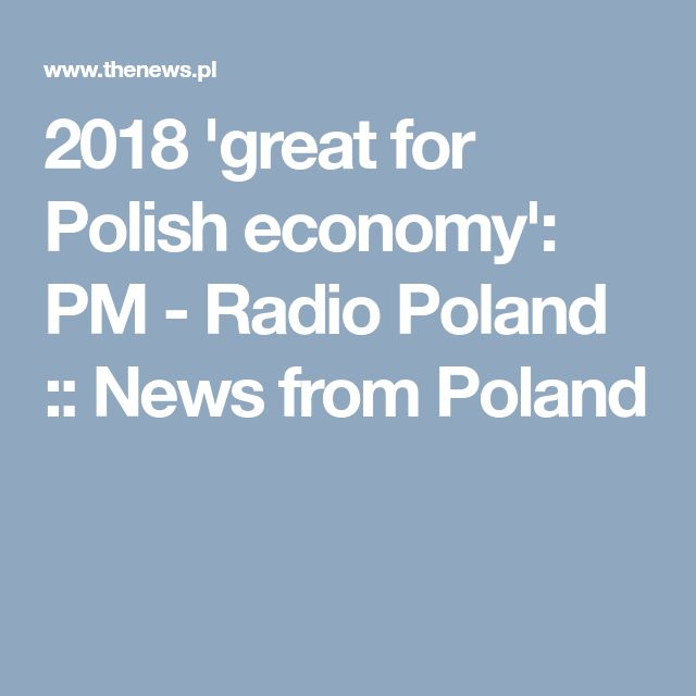 2018 'great for Polish economy': PM - Radio Poland :: News from Poland