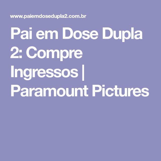 Pai em Dose Dupla 2: Compre Ingressos   Paramount Pictures