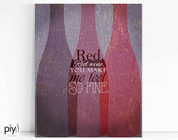 Red, red wine, you make me feel so fine. By Ub40. Makes a tasteful wall decor for the kitchen or workspace.  •.¸¸.•´´¯`••._.• Our shop