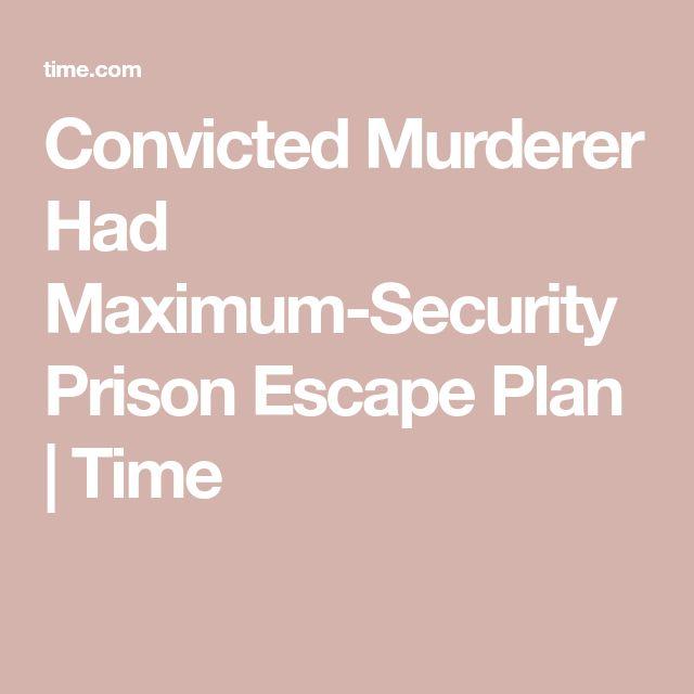 Convicted Murderer Had Maximum-Security Prison Escape Plan | Time