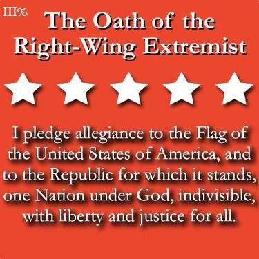 "yep, that's what they call us now...If you pledge to the American flag, and say the word ""God"", and profess liberty...we are now labeled ""Right-Wing Extremists ..."