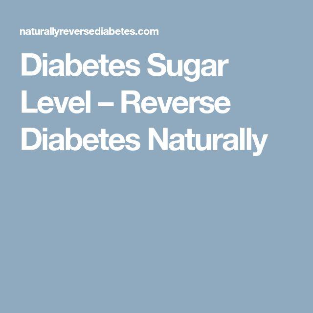 Diabetes Sugar Level – Reverse Diabetes Naturally