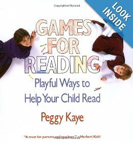 Games for Reading: Playful Ways to Help Your Child Read by Peggy Kaye. I used this book a lot when my kids were little. It's full of great ideas.