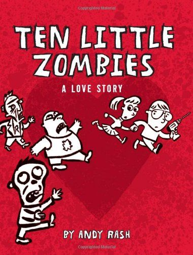 """Ten Little Zombies: A Love Story"" - Andy Rash"