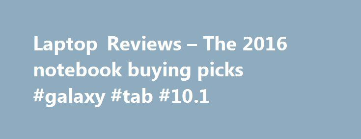 Laptop Reviews – The 2016 notebook buying picks #galaxy #tab #10.1 http://tablet.remmont.com/laptop-reviews-the-2016-notebook-buying-picks-galaxy-tab-10-1/  Video editing requires plenty of features in a laptop to run the needed software without any trouble. If you edit videos, movies or films professionally using high end software like Adobe CS6 or Final cut pro x, you should be looking at high end laptops with plenty of speed, performance and durability. GPU, CPU, RAM […]