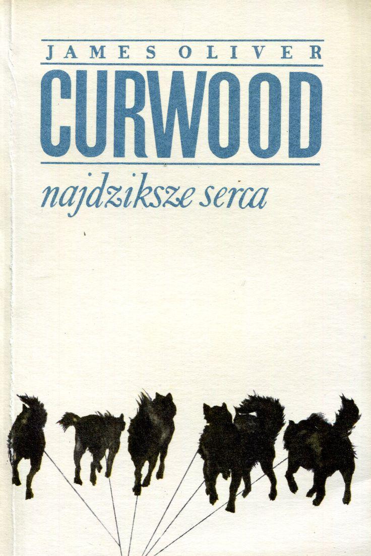 """""""Najdziksze serca"""" (The Icebound Hearts) James Oliver Curwood Translated by Jerzy Marlicz Cover by Janusz Wysocki Published by Wydawnictwo Iskry 1972"""
