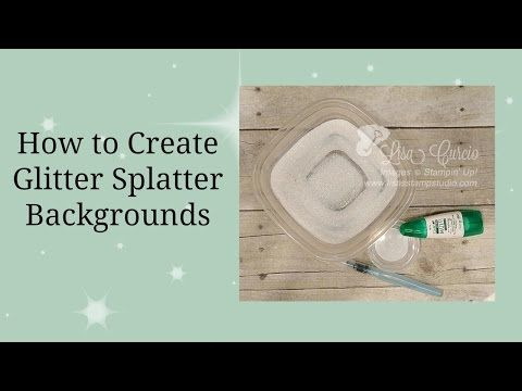 Quick Crafting Tip - Glitter Splatter Technique! Stampin' Up!, card, paper craft , scrapbook, craft, rubber, stamps, hobby, PDF project tutorials, Studio Stamps in the Mail, www.lisasstampstudio.com