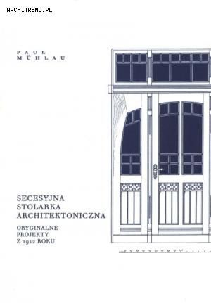 Secesyjna stolarka architektoniczna. Oryginalne projekty z 1912 roku