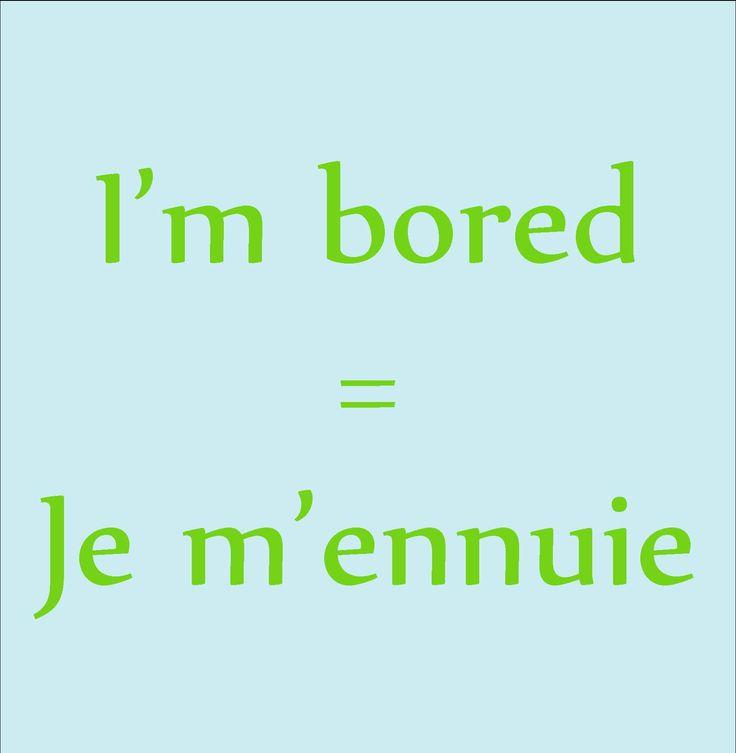 Je m'ennuie / I'm bored/ Me aburro. Estoy aburrido.