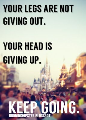 Your legs are not giving out, your head is giving up. Keep Going. #runDisney #Running