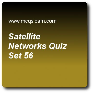 Satellite Networks Quizzes: computer networks Quiz 56 Questions and Answers - Practice networking quizzes based questions and answers to study satellite networks quiz with answers. Practice MCQs to test learning on satellite networks, network congestion, sonet architecture, random access, frame relay and atm quizzes. Online satellite networks worksheets has study guide as a satellite can also communicate with an earth station through a, answer key with answers as user mobile link, gateway..
