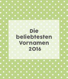 Beliebte Vornamen 2016: Wir haben sie! Die Liste der beliebtesten Vornamen 2016 in Deutschland.