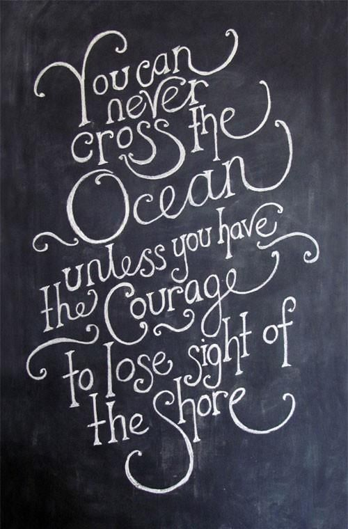 """Tattoo Ideas & Inspiration   Quotes & Sayings   """"You can never cross the ocean, unless you have the courage to lose sight of the shore"""""""