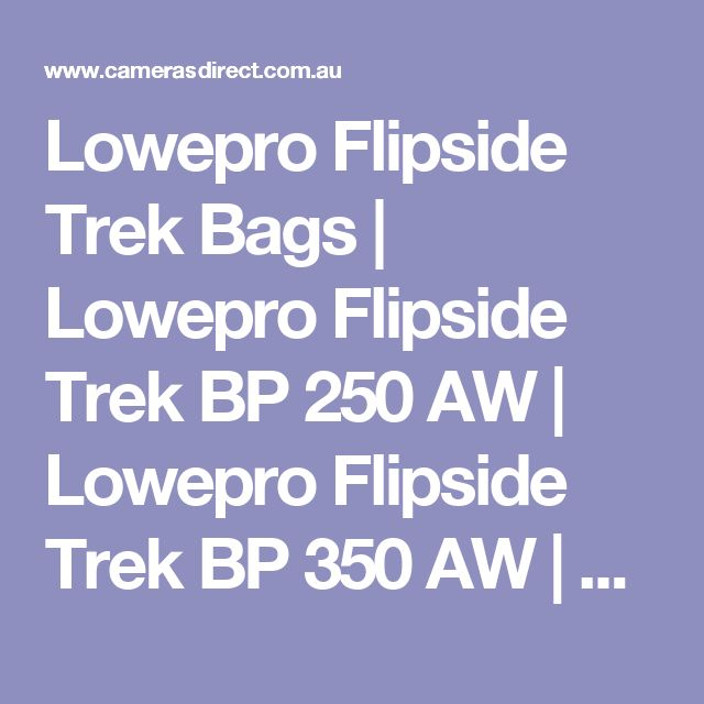 Lowepro Flipside Trek Bags | Lowepro Flipside Trek BP 250 AW | Lowepro Flipside Trek BP 350 AW | Lowepro Flipside Trek BP 450 AW | Cameras Direct