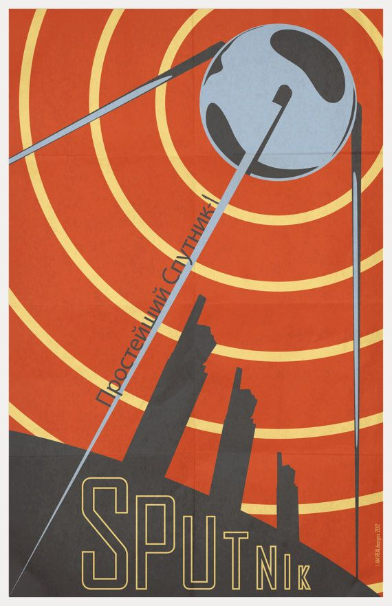 Cold War paranoia and a huge technological leap.  This poster is meant to look like a vintage poster for the Soviet Union's Sputnik space satellite.