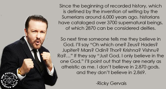 Ricky Gervais - http://dailyatheistquote.com/atheist-quotes/2013/01/22/ricky-gervais-2/