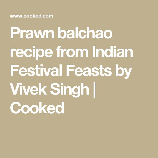 Prawn balchao recipe from Indian Festival Feasts by Vivek Singh   Cooked