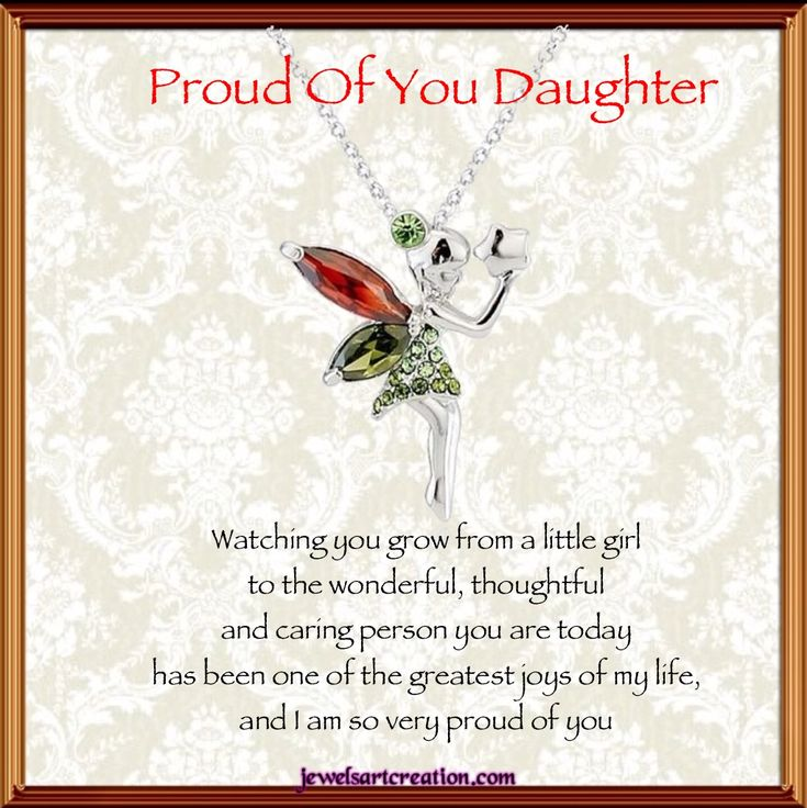 Proud Of You Daughter     Watching you grow from a little girl   to the wonderful, thoughtful   and caring person you are today   has ...