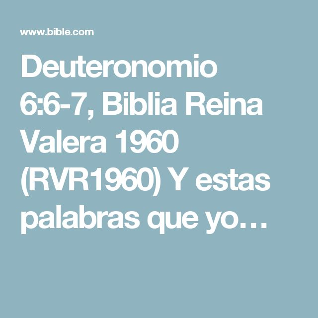 Deuteronomio 6:6-7, Biblia Reina Valera 1960 (RVR1960) Y estas palabras que yo…