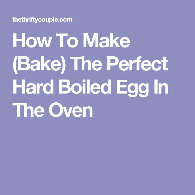 How To Make (Bake) The Perfect Hard Boiled Egg In The Oven