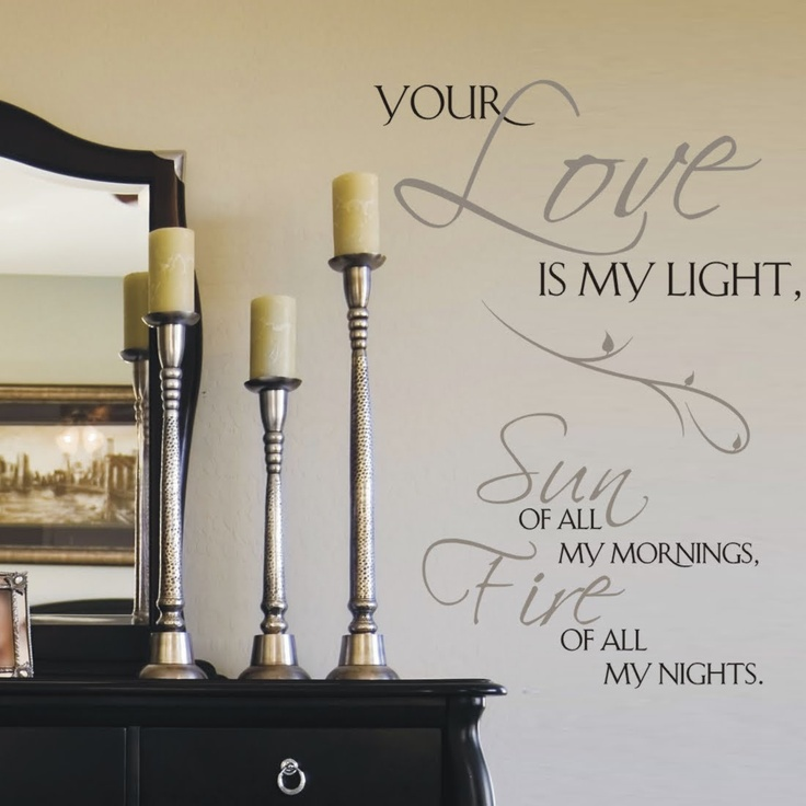 Your Love Is My Light, Sun Of All My Mornings, Fire Of All My Nights.  Romantic Vinyl Wall Lettering Quote Customized To Match Your Decor. Design  Online Now!