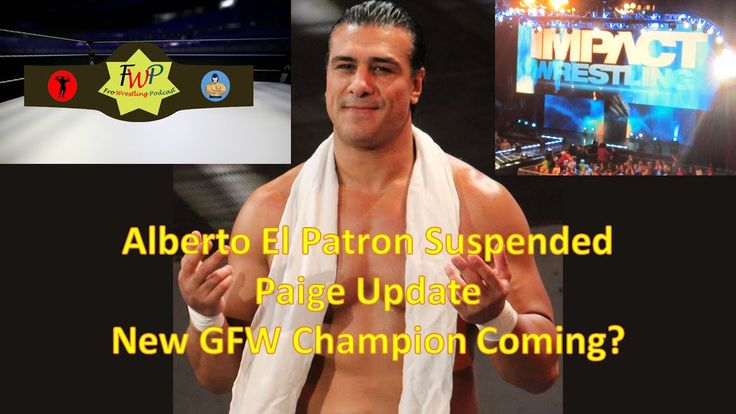 Alberto El Patron and Paige Update - New GFW Champion to Come?