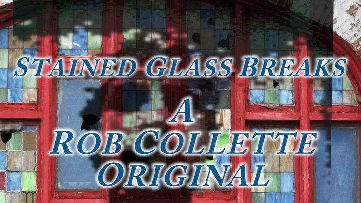 Stained glass breaks A Rob Collette original