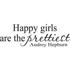 Quote about happy girls and being pretty: Inspiration, Quotes, Truth, Audrey Hepburn, So True, Audreyhepburn, Happy Girls