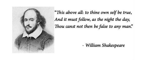 William Shakespeare --- to thine own self be true -