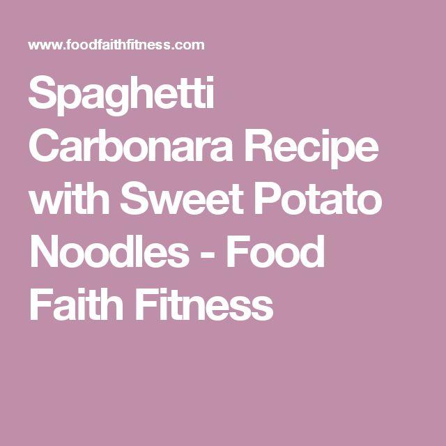 Spaghetti Carbonara Recipe with Sweet Potato Noodles - Food Faith Fitness