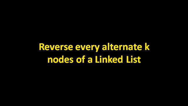 Given a linked list and a number k, reverse every alternate k nodes of the list. Java code is provided in code snippet section. Java visualization is provided in algorithm visualization section.