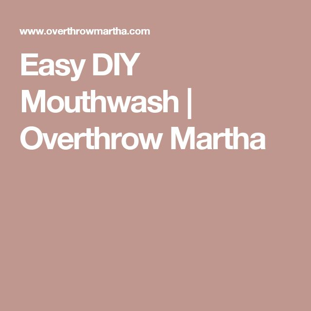 Easy DIY Mouthwash | Overthrow Martha