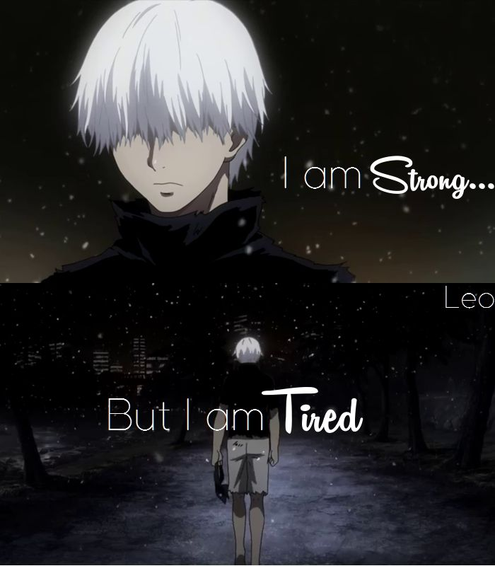 L. G.: I am strong... But I am tired...