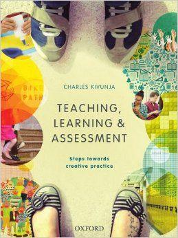 Kivunja, C. (2016) Teaching, learning & assessment. Oxford: Ozford University Press