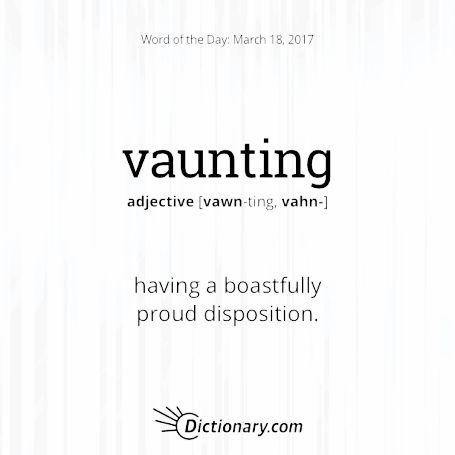 vaunting. Being full of yourself, cocky? (lol) This word has Middle English origins, entering our English use in the late 1500s.