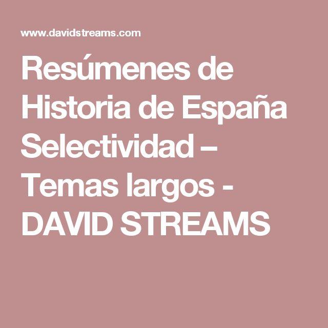 Resúmenes de Historia de España Selectividad – Temas largos - DAVID STREAMS