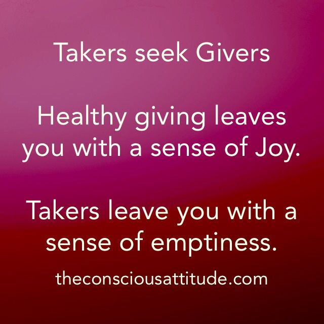 It is important to know who drains you out. Giving is a beautiful thing but it never has to leave you feeling empty. It has to feel like joy and fulfillment. Takers only think of themselves and are very good at finding givers. Learn to set boundaries and change this www.theconsciousattitude.com