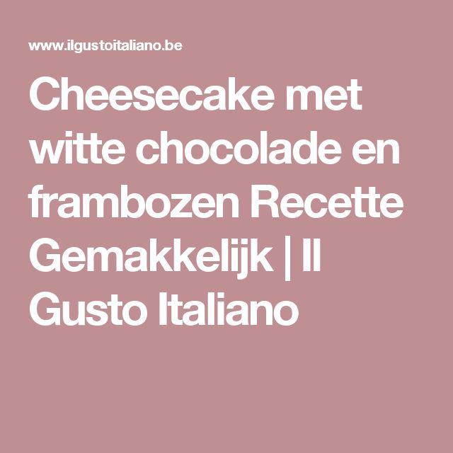 Cheesecake met witte chocolade en frambozen Recette Gemakkelijk | Il Gusto Italiano