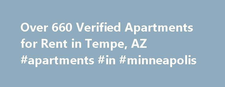 Over 660 Verified Apartments for Rent in Tempe, AZ #apartments #in #minneapolis http://apartment.remmont.com/over-660-verified-apartments-for-rent-in-tempe-az-apartments-in-minneapolis/  #apartments in tempe az # We have 660 apartments for rent in or near Tempe, AZ Tempe, AZ Downtown Tempe, Arizona, is a popular hangout spot for local apartment residents, who frequently mingle with visitors from Phoenix and the city's burgeoning college student population, supported by Arizona State…