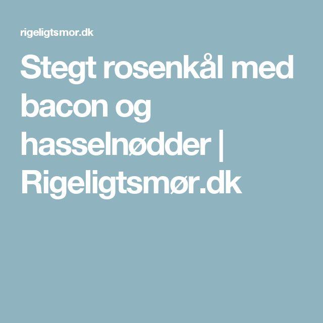 Stegt rosenkål med bacon og hasselnødder | Rigeligtsmør.dk