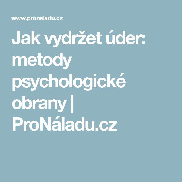 Jak vydržet úder: metody psychologické obrany   ProNáladu.cz